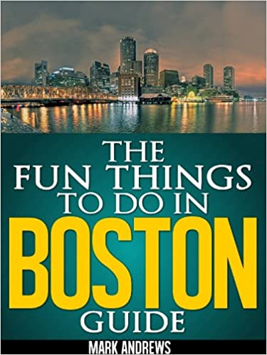 Ebooks télécharger gratuitement pour mobileThe Fun Things to Do in Boston Guide: An informative Boston travel guide highlighting great parks, attractions, and restaurants (U.S. Travel Guides Book 3) B008QQFB6I by Mark Andrews (Littérature Française) FB2