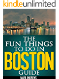 The Fun Things to Do in Boston Guide: An informative Boston travel guide highlighting great parks, attractions, and restaurants (U.S. Travel Guides Book 3)