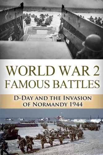 World War 2 Famous Battles: D-Day and the Invasion of Normandy 1944 (The Stories of WWII) (Volume 20) pdf