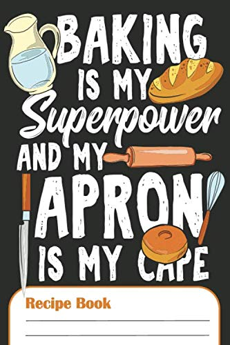 Baking IsMy Superpower And My Apron Is My Cape – Recipe Book: Blank Recipe Journal To Write In Your 100 Favourite Recipes (German Edition)