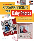 The Kodak Book of Scrapbooking Your Baby Photos, Kerry Arquette and Andrea Zocchi, 1579908055