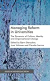 Managing Reform in Universities : The Dynamics of Culture, Identity and Organisational Change, , 0230300375