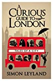 A Curious Guide to London, Simon Leyland, 0593073231