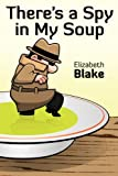 There's a Spy in My Soup, Elizabeth Blake, 1457500353