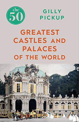 The 50 Greatest Castles and Palaces of the World (English Edition)