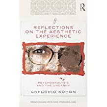 Reflections on the Aesthetic Experience: Psychoanalysis and the uncanny (The New Library of Psychoanalysis 'Beyond the Couch' Series)