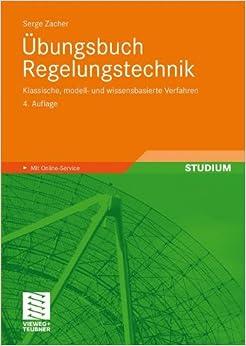 Übungsbuch Regelungstechnik: 4. Auflage, Klassische, Modell- und Wissensbasierte Verfahren (German Edition)