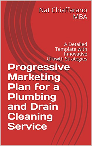 Detailed Clogs - Progressive Marketing Plan for a Plumbing and Drain Cleaning Service: A Detailed Template with Innovative Growth Strategies