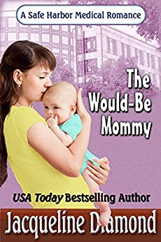 The Would-Be Mommy (Safe Harbor Medical Book 1) by [Diamond, Jacqueline]