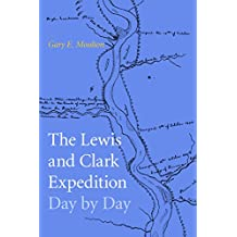 The Lewis and Clark Expedition Day by Day (English Edition)