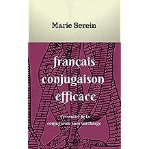 français conjugaison efficace: l'essentiel de la conjugaison sans surcharge (French Edition)
