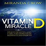 Vitamin D Miracle: Health Benefits and Cure for Depression, Infertility and Diabetes | Miranda Crow