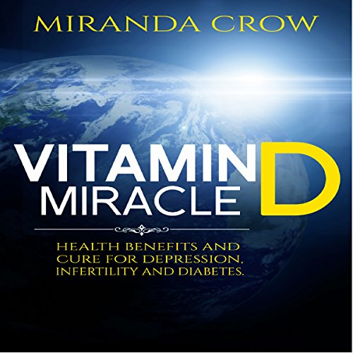 Vitamin D Miracle: Health Benefits and Cure for Depression, Infertility and Diabetes