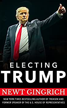Electing Trump: Newt Gingrich on the 2016 Election by [Gingrich, Newt, Christensen, Claire, Ramsey, Ryan]