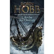 L'Arche des Ombres - L'Intégrale 1 (Tomes 1 à 3) - L'incomparable saga des Aventuriers de la mer: Le Vaisseau magique - Le Navire aux esclaves - La Conquête de la liberté (FANTASY) (French Edition)