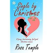 Single by Christmas: A funny, heart warming, feel good, Christmas romance