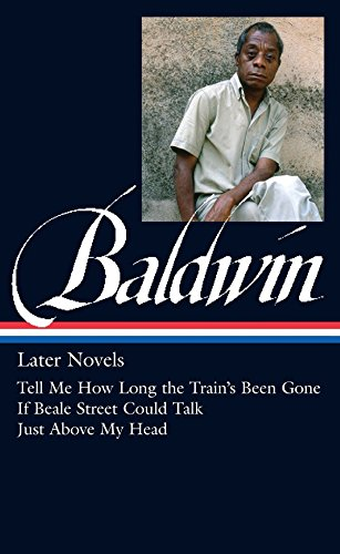 James Baldwin: Later Novels (LOA #272): Tell Me How Long the Train's Been Gone / If Beale Street Could Talk / Just Above  My Head (Library of America James Baldwin Edition)