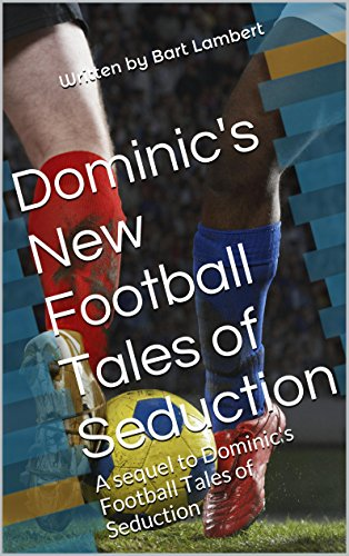 Dominic's Football Tales of Seduction 2: Dominic Rides Again! (Dominic Summers)