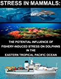 Stress in Mammals: the Potential Influence of Fishery- Induced Stress on Dolphins in the Eastern Tropical Pacific Ocean, U. S. Department U.S. Department of Commerce, 1499216912