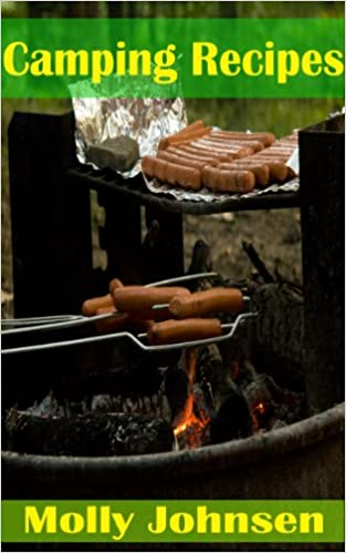 Camping Recipes:  97  Easy To Make Meals, Tips & Handy Ideas For Use In The Great Outdoors