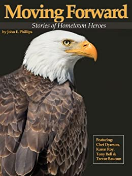 Moving Forward: Stories of Hometown Heroes by [Phillips, John E.]