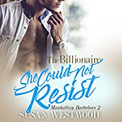 The Billionaire She Could Not Resist: Manhattan Bachelors, Book 2 | Susan Westwood