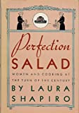 Perfection Salad Women and Cooking at the Turn-Of-the-Century