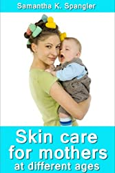 Skin care for mothers at different ages (English Edition)