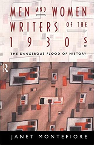 Book Men and Women Writers of the 1930s: The Dangerous Flood of History [10/4/1996] Janet Montefiore