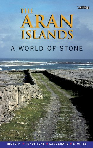 The Aran Islands: A World of Stone. History, Traditions, Landscape, Stories