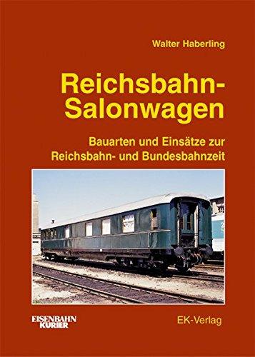 Reichsbahn-Salonwagen: Bauarten und Einsätze zur Reichsbahn- und Bundesbahnzeit