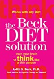 The Beck Diet Solution: Train Your Brain to Think Like a Thin Person