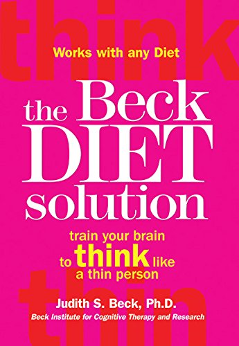 (The Beck Diet Solution: Train Your Brain to Think Like a Thin Person)