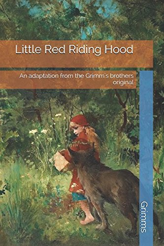Little Red Riding Hood An adaptation from the Grimm's Brothers Original: An adaptation from the Grimm's brothers original