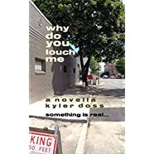 Why Do You Touch Me: A Novella