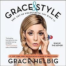 Grace & Style: The Art of Pretending You Have It   Livre audio Auteur(s) : Grace Helbig Narrateur(s) : Grace Helbig