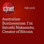 Australian Businessman: I'm Satoshi Nakamoto, Creator of Bitcoin | Stephen Shankland