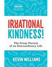 Irrational Kindness: The Crazy Pursuit of an Extraordinary Life