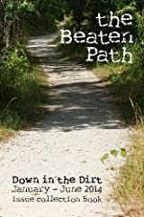 the Beaten Path: Down in the Dirt January-June 2014 collection book Paperback
