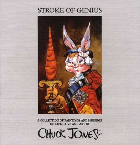 Stroke of Genius: A Collection of Paintings and Musings on Life, Love and (Chuck Jones Animation Art)