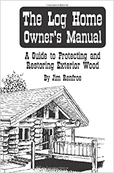 Book The Log Home Owners Manual: A Guide to Protecting and Restoring Exterior Wood
