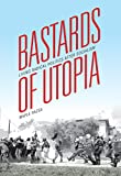 img - for Bastards of Utopia: Living Radical Politics after Socialism (Global Research Studies) book / textbook / text book