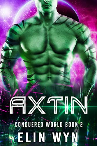 Axtin: A Science Fiction Adventure Romance (Conquered World Book 2)