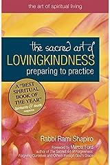The Sacred Art of Lovingkindness: Preparing to Practice (The Art of Spiritual Living) Paperback