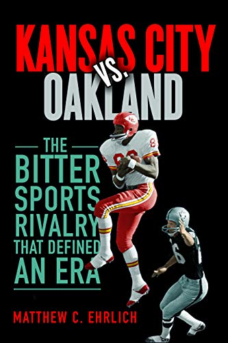 Kansas City vs. Oakland: The Bitter Sports Rivalry That Defined an Era (Sport and Society) ()