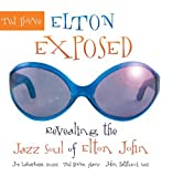 Elton Exposed, revealing the Jazz Soul of Elton John by Ted Howe
