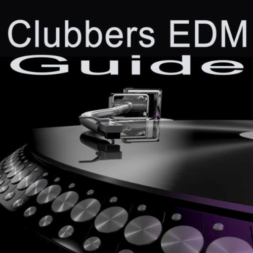 Clubbers EDM Guide Megamix (The Best Electronic Dance Music)
