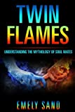Twin Flames: Understanding The Mythology Of Soul Mates (Soulmate, Reincarnation, Love Yourself) (Volume 1)