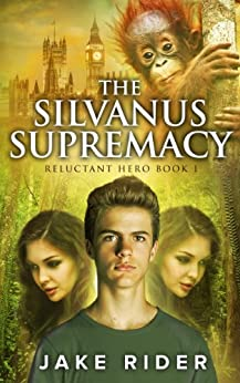 The Silvanus Supremacy: Reluctant HERO 1 by [Rider, Jake]