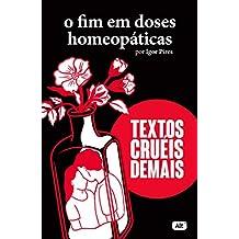 O fim em doses homeopáticas – Textos cruéis demais (Textos cruéis demais para serem lidos rapidamente)